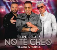 "Felipe Peláez ft. Nacho & Noriel presentan ""No te creo""."