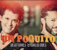 """DIEGO TORRES presenta junto a CARLOS VIVES su nuevo sencillo y vídeo """"UN POQUITO"""""""